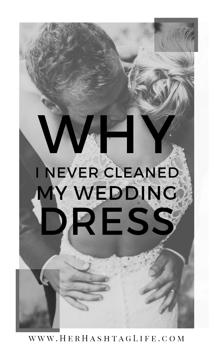 Why I never cleaned my wedding dress - Pinterest - Her Hashtag Life